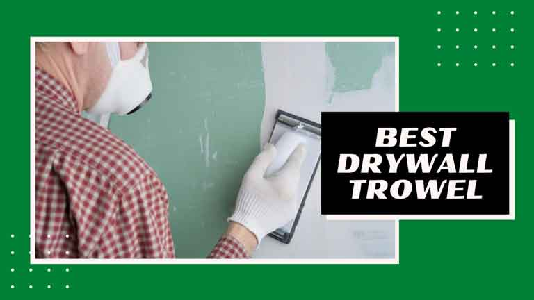 best drywall trowel reviews and buying guide